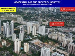 GEOSPATIAL FOR THE PROPERTY INDUSTRY Asia Geospatial Forum – September 2013