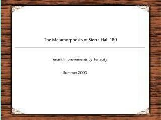 The Metamorphosis of Sierra Hall 180