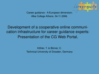 Career guidance - A European dimension;  Alba College Athens, 04.11.2006. Köhler, T. & Börner, C.