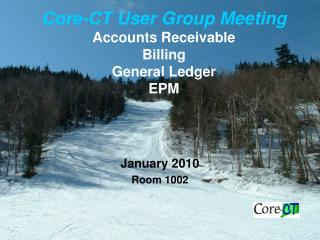 Core-CT User Group Meeting Accounts Receivable Billing General Ledger EPM