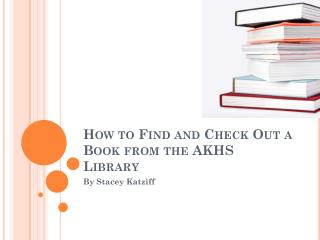 How to Find and Check Out a Book from the AKHS Library