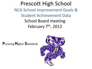Prescott High School NCA School Improvement Goals &  Student Achievement Data
