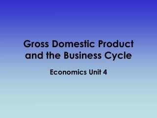 Gross Domestic Product and the Business Cycle