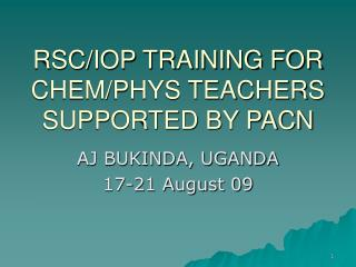 RSC/IOP TRAINING FOR CHEM/PHYS TEACHERS SUPPORTED BY PACN