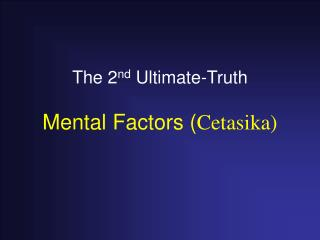 The 2 nd  Ultimate-Truth Mental Factors ( Cetasika)