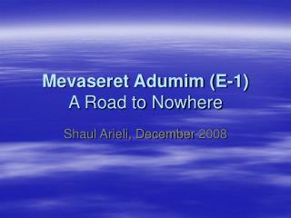Mevaseret Adumim (E-1) A Road to Nowhere
