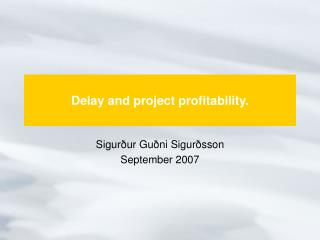 Delay and project profitability .