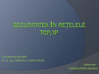 SECURITATEA  Î N RE Ţ ELELE TCP/IP