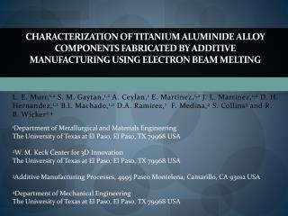CHARACTERIZATION OF TITANIUM ALUMINIDE ALLOY COMPONENTS FABRICATED BY ADDITIVE MANUFACTURING USING ELECTRON BEAM MELTING