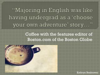 """Majoring in English was like having undergrad as a 'choose your own adventure' story…"""