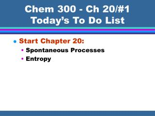 Chem 300 - Ch 20/#1 Today's To Do List