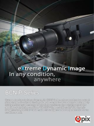 BCN/P Series Our newest and most advanced camera, the BCN/P Series, enhances and produces superb