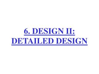 6. DESIGN II: DETAILED DESIGN