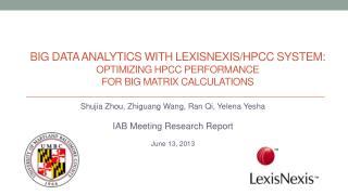 Shujia Zhou,  Zhiguang  Wang,  Ran Qi, Yelena  Yesha IAB Meeting Research Report June 13, 2013