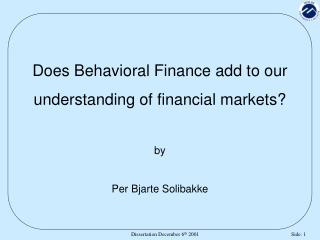 Does Behavioral Finance add to our  understanding of financial markets? by Per Bjarte Solibakke