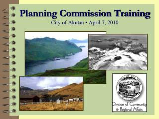 Planning Commission Training City of Akutan  • April 7, 2010