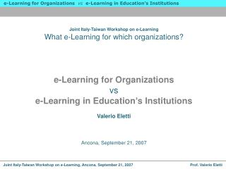 Joint Italy-Taiwan Workshop on e-Learning What e-Learning for which organizations?