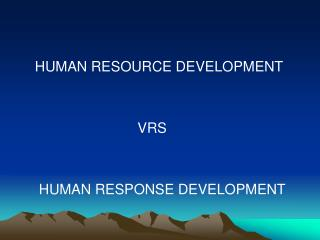 HUMAN RESOURCE DEVELOPMENT                               VRS      HUMAN RESPONSE DEVELOPMENT
