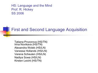 HS: Language and the Mind	 Prof. R. Hickey		 SS 2006 First and Second Language Acquisition