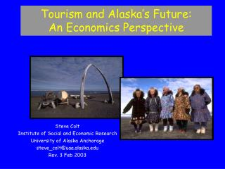 Steve Colt Institute of Social and Economic Research University of Alaska Anchorage