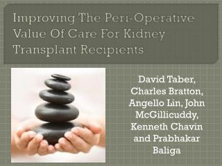 Improving  The  Peri -Operative Value Of Care For Kidney Transplant Recipients