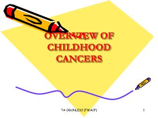 OVERVIEW OF CHILDHOOD CANCERS