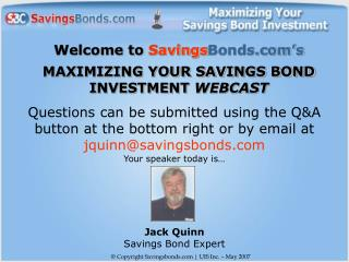 Welcome to  Savings Bonds's MAXIMIZING YOUR SAVINGS BOND INVESTMENT  WEBCAST