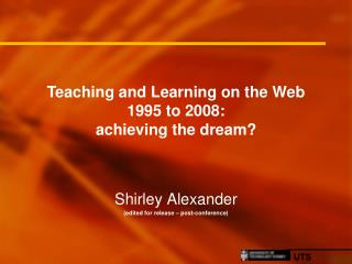 Teaching and Learning on the Web 1995 to 2008:  achieving the dream?