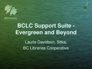 BCLC Support Suite - Evergreen and Beyond