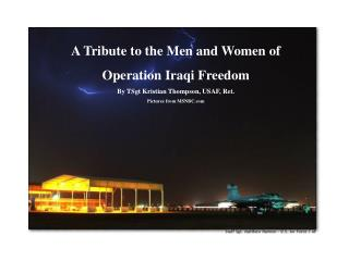 A Tribute to the Men and Women of  Operation Iraqi Freedom By TSgt Kristian Thompson, USAF, Ret.