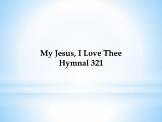 My Jesus, I Love Thee Hymnal 321