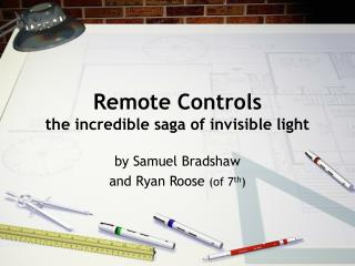 Remote Controls the incredible saga of invisible light