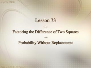 Lesson 73 -- Factoring the Difference of Two Squares -- Probability Without Replacement