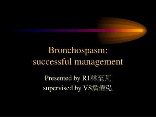 Bronchospasm: successful management