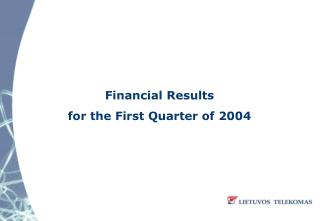 Financial Results  for the First Quarter of 2004