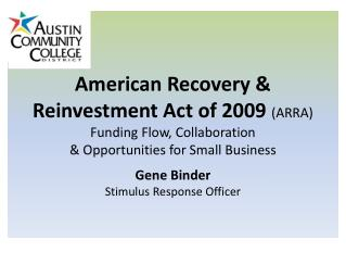 American Recovery & Reinvestment Act of 2009  (ARRA) Funding Flow, Collaboration  & Opportunities for Small Business Gen