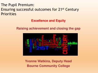 Excellence and Equity Raising achievement and closing the gap Yvonne Watkins, Deputy Head