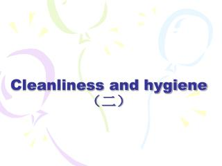 Cleanliness and hygiene (二)