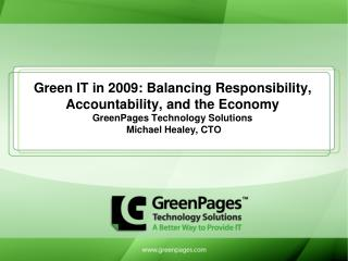 Green IT in 2009: Balancing Responsibility, Accountability, and the Economy GreenPages Technology Solutions  Michael Hea