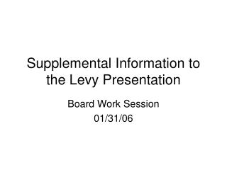 Supplemental Information to the Levy Presentation