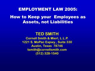 EMPLOYMENT LAW 2005:  How to Keep your  Employees as Assets, not Liabilities