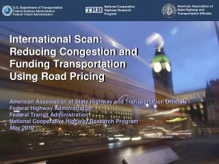 International Scan: Reducing Congestion and Funding Transportation Using Road Pricing