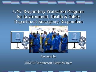 UNC Respiratory Protection Program  for Environment, Health & Safety Department Emergency Responders Presented by UN