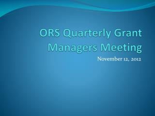 ORS Quarterly Grant Managers Meeting