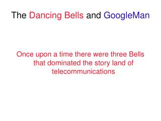 The  Dancing Bells  and  GoogleMan