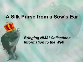A Silk Purse from a Sow's Ear