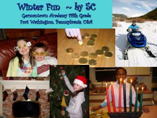 Winter Fun  ~ by 5C Germantown Academy Fifth Grade Fort Washington, Pennsylvania, USA