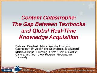 Content Catastrophe:  The Gap Between Textbooks and Global Real-Time Knowledge Acquisition