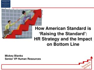 How American Standard is   Raising the Standard : HR Strategy and the Impact on Bottom Line