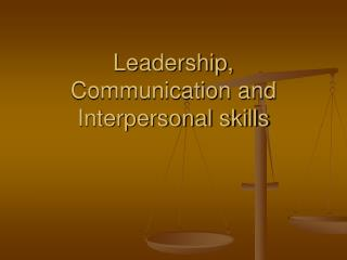 Leadership, Communication and Interpersonal skills